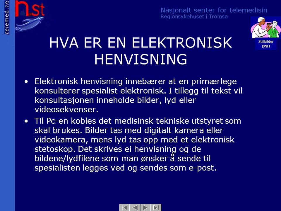 HVA ER EN ELEKTRONISK HENVISNING Stillbilder ØNH •Elektronisk henvisning innebærer at en primærlege konsulterer spesialist elektronisk. I tillegg til