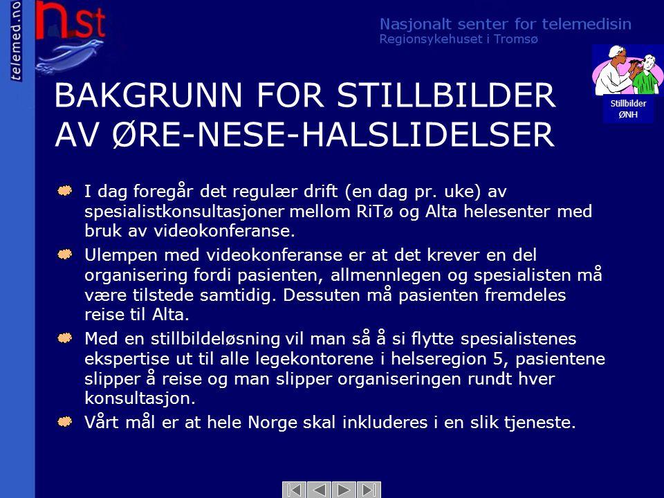 BAKGRUNN FOR STILLBILDER AV ØRE-NESE-HALSLIDELSER I dag foregår det regulær drift (en dag pr. uke) av spesialistkonsultasjoner mellom RiTø og Alta hel
