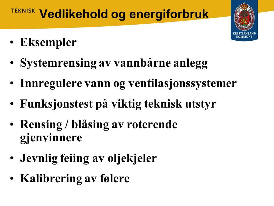 Vedlikehold og energiforbruk •Eksempler •Systemrensing av vannbårne anlegg •Innregulere vann og ventilasjonssystemer •Funksjonstest på viktig teknisk