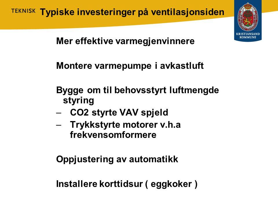 Typiske investeringer på ventilasjonsiden Mer effektive varmegjenvinnere Montere varmepumpe i avkastluft Bygge om til behovsstyrt luftmengde styring –