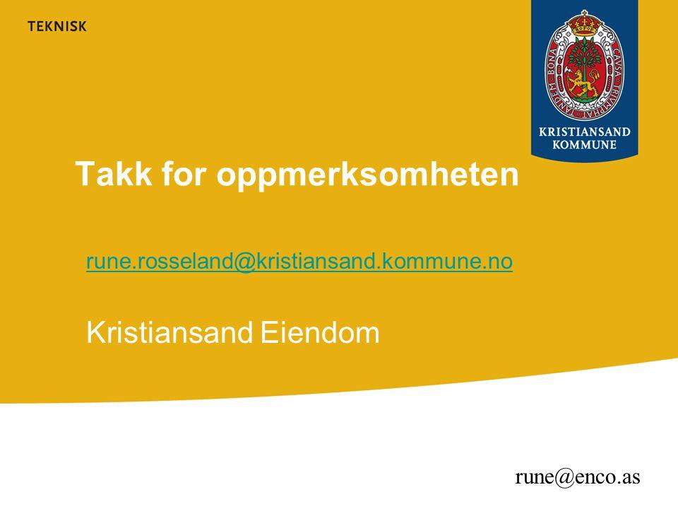 Takk for oppmerksomheten rune.rosseland@kristiansand.kommune.no Kristiansand Eiendom rune@enco.as