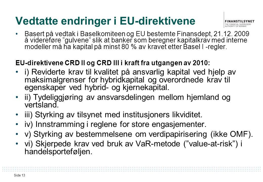 Side 13 Vedtatte endringer i EU-direktivene •Basert på vedtak i Baselkomiteen og EU bestemte Finansdept, 21.12.