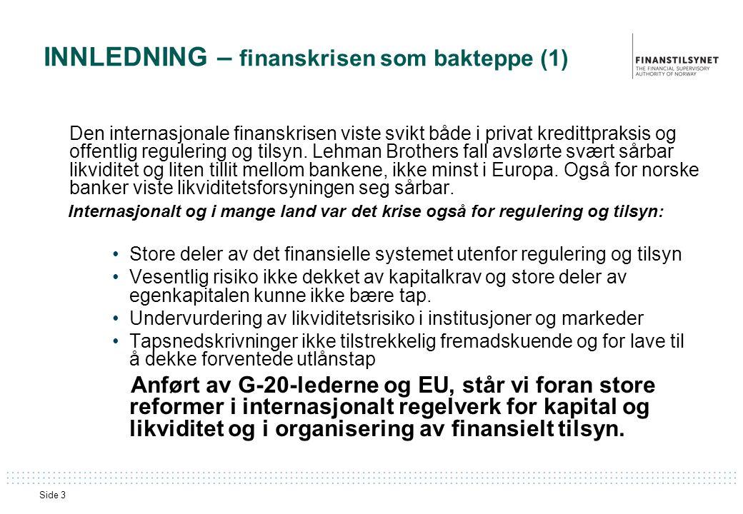 Side 3 INNLEDNING – finanskrisen som bakteppe (1) Den internasjonale finanskrisen viste svikt både i privat kredittpraksis og offentlig regulering og tilsyn.