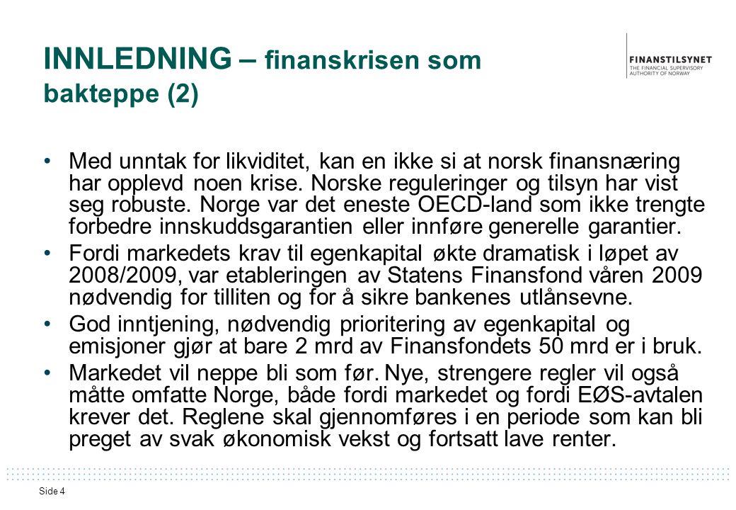Side 4 INNLEDNING – finanskrisen som bakteppe (2) •Med unntak for likviditet, kan en ikke si at norsk finansnæring har opplevd noen krise.