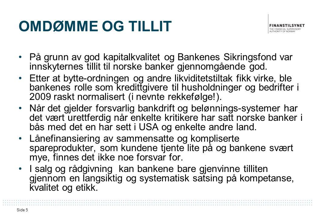 Side 5 OMDØMME OG TILLIT •På grunn av god kapitalkvalitet og Bankenes Sikringsfond var innskyternes tillit til norske banker gjennomgående god.