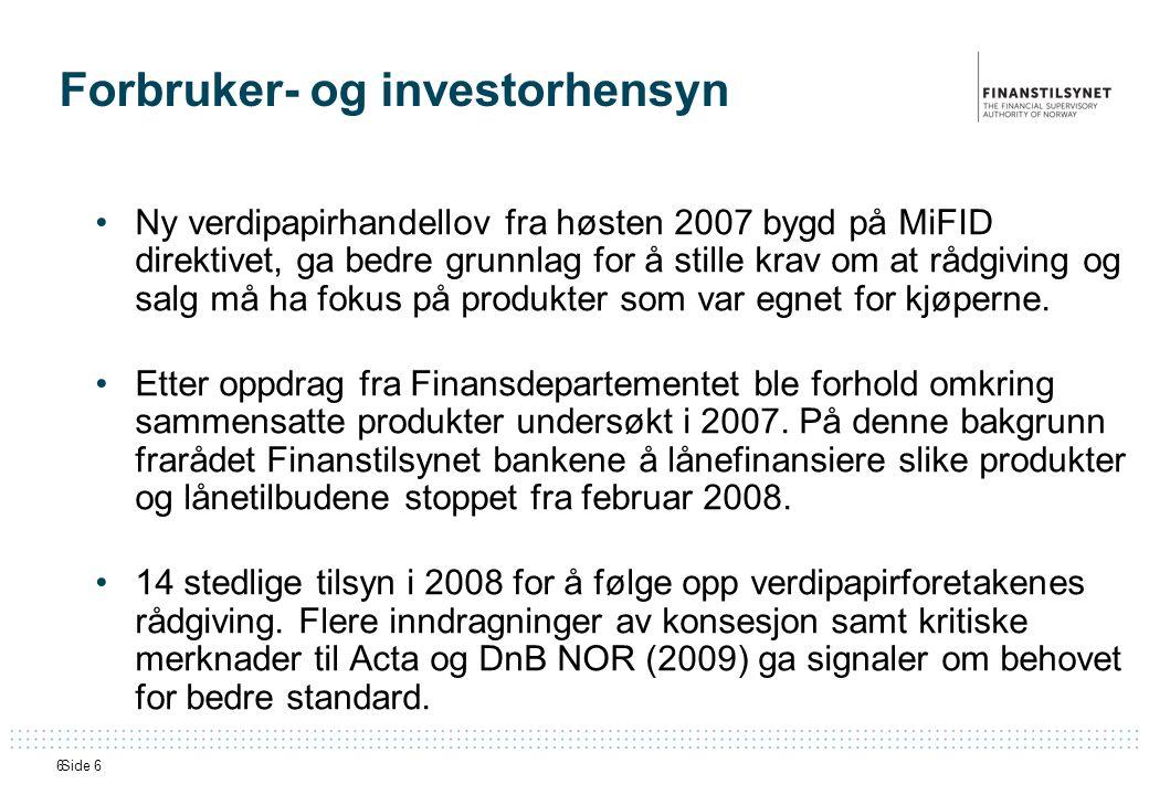 Side 66 Forbruker- og investorhensyn •Ny verdipapirhandellov fra høsten 2007 bygd på MiFID direktivet, ga bedre grunnlag for å stille krav om at rådgiving og salg må ha fokus på produkter som var egnet for kjøperne.