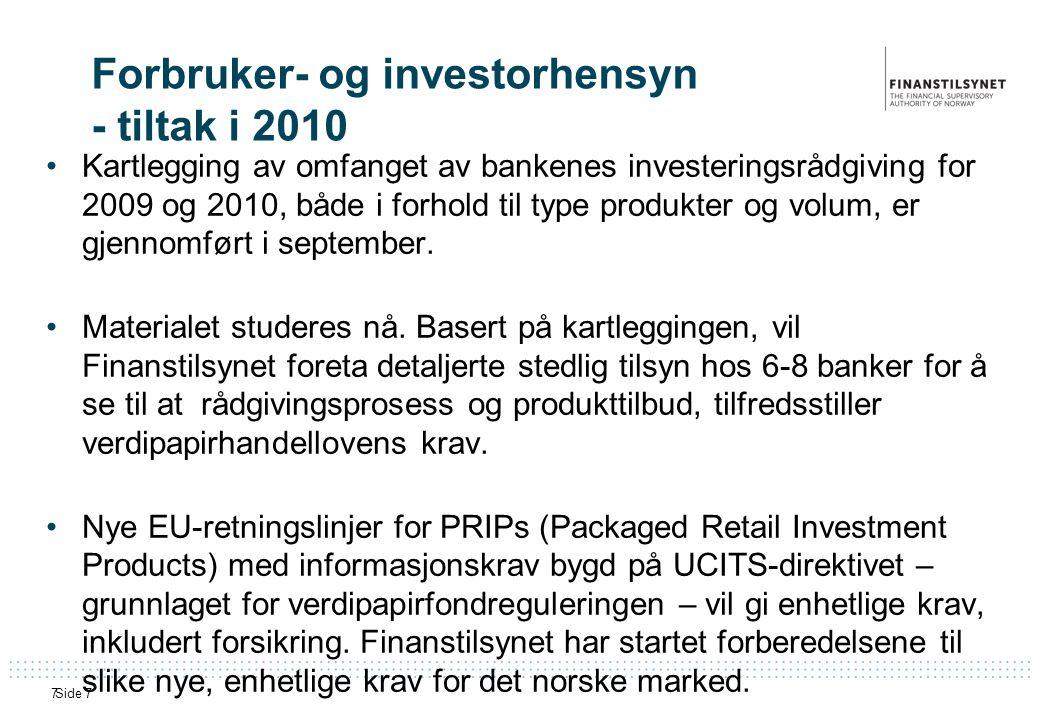 Side 77 Forbruker- og investorhensyn - tiltak i 2010 •Kartlegging av omfanget av bankenes investeringsrådgiving for 2009 og 2010, både i forhold til type produkter og volum, er gjennomført i september.
