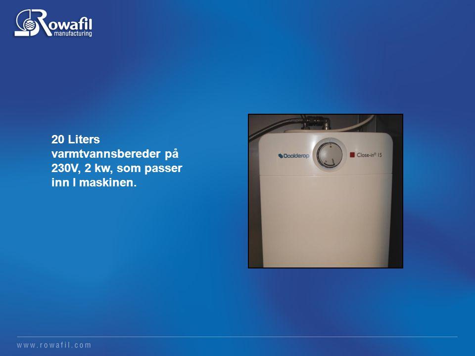 20 Liters varmtvannsbereder på 230V, 2 kw, som passer inn I maskinen.