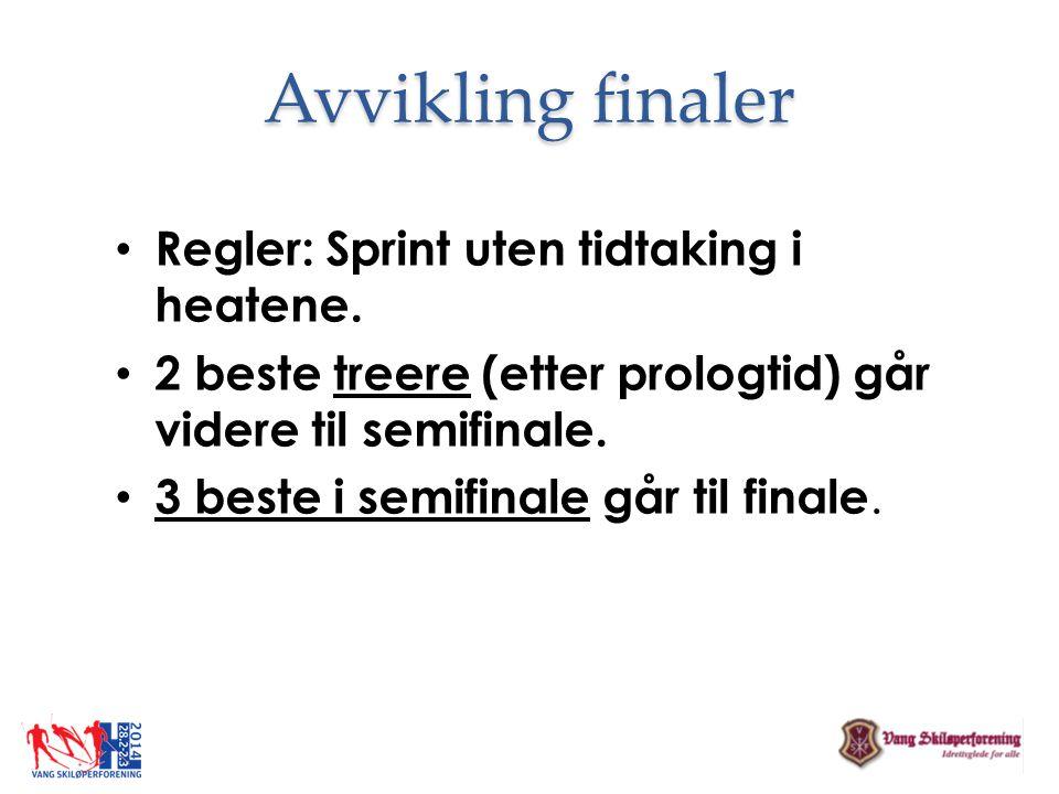 Avvikling finaler • Regler: Sprint uten tidtaking i heatene. • 2 beste treere (etter prologtid) går videre til semifinale. • 3 beste i semifinale går