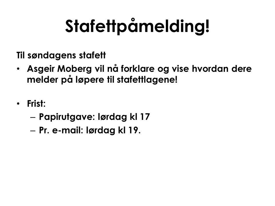 Stafettpåmelding! Til søndagens stafett • Asgeir Moberg vil nå forklare og vise hvordan dere melder på løpere til stafettlagene! • Frist: – Papirutgav