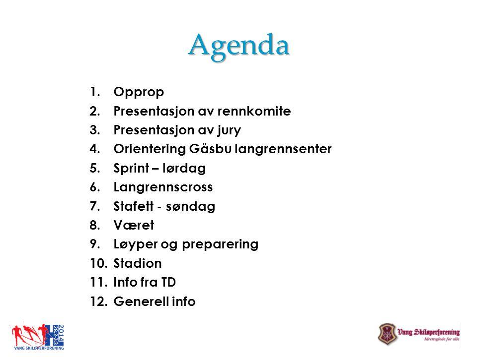 Agenda 1.Opprop 2.Presentasjon av rennkomite 3.Presentasjon av jury 4.Orientering Gåsbu langrennsenter 5.Sprint – lørdag 6.Langrennscross 7.Stafett -