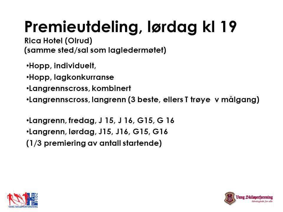 Premieutdeling, lørdag kl 19 Rica Hotel (Olrud) (samme sted/sal som lagledermøtet) • Hopp, individuelt, • Hopp, lagkonkurranse • Langrennscross, kombi