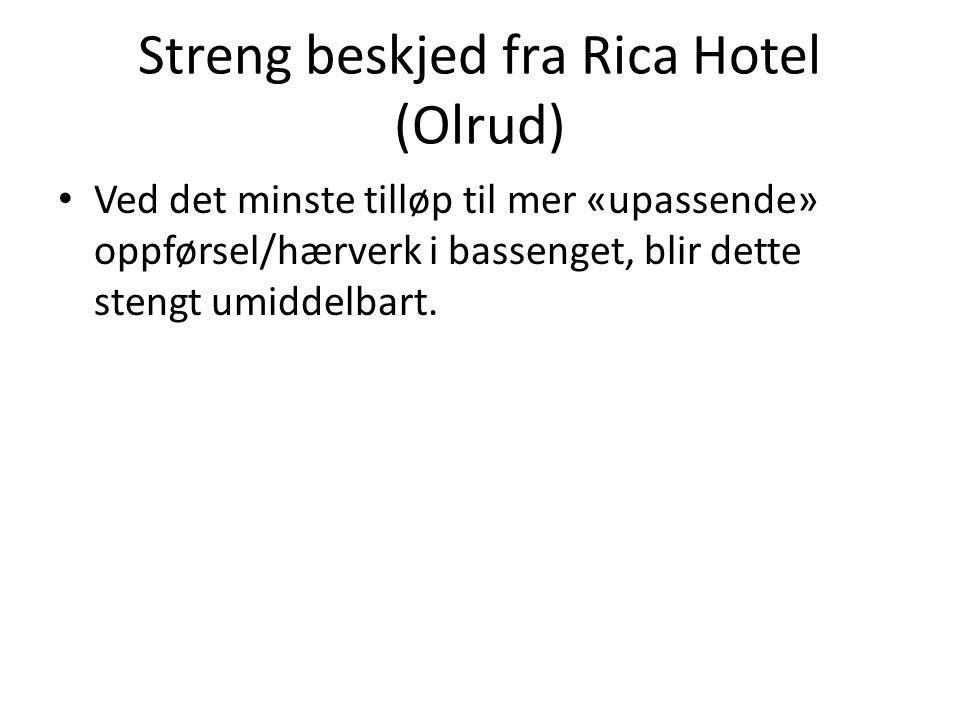 Streng beskjed fra Rica Hotel (Olrud) • Ved det minste tilløp til mer «upassende» oppførsel/hærverk i bassenget, blir dette stengt umiddelbart.