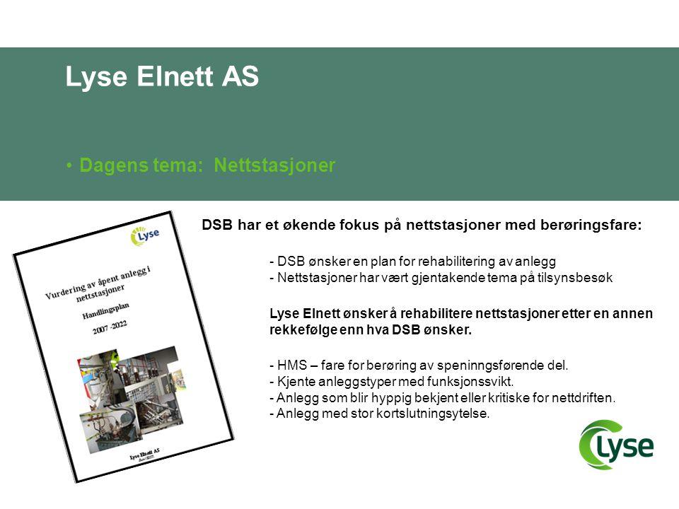 Lyse Elnett AS •Dagens tema: Nettstasjoner DSB har et økende fokus på nettstasjoner med berøringsfare: - DSB ønsker en plan for rehabilitering av anle