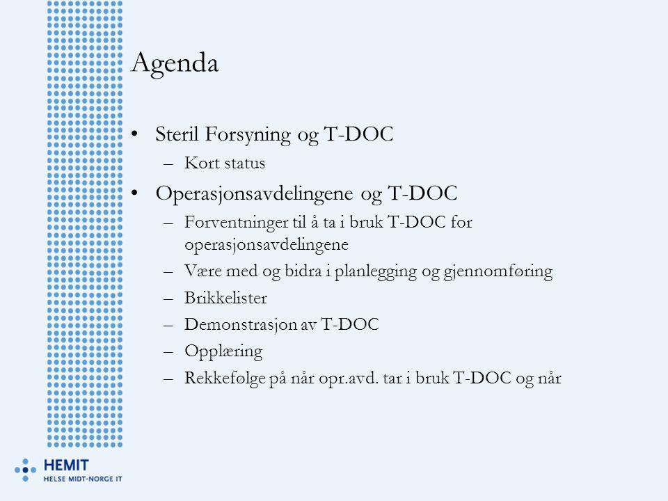 Agenda •Steril Forsyning og T-DOC –Kort status •Operasjonsavdelingene og T-DOC –Forventninger til å ta i bruk T-DOC for operasjonsavdelingene –Være me