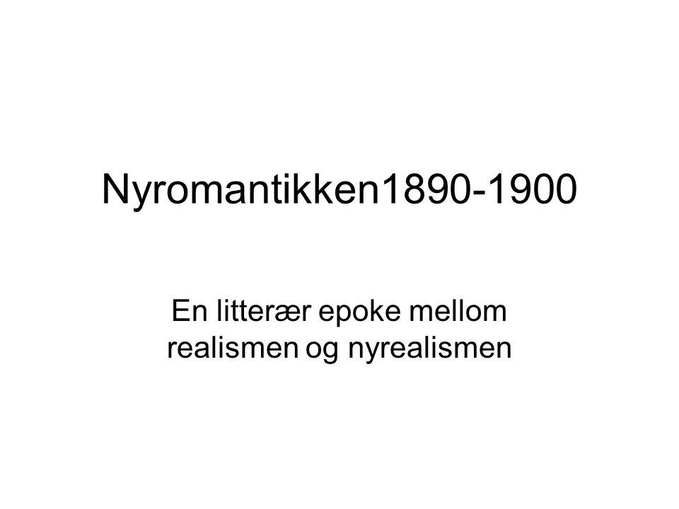 Nyromantikken1890-1900 En litterær epoke mellom realismen og nyrealismen