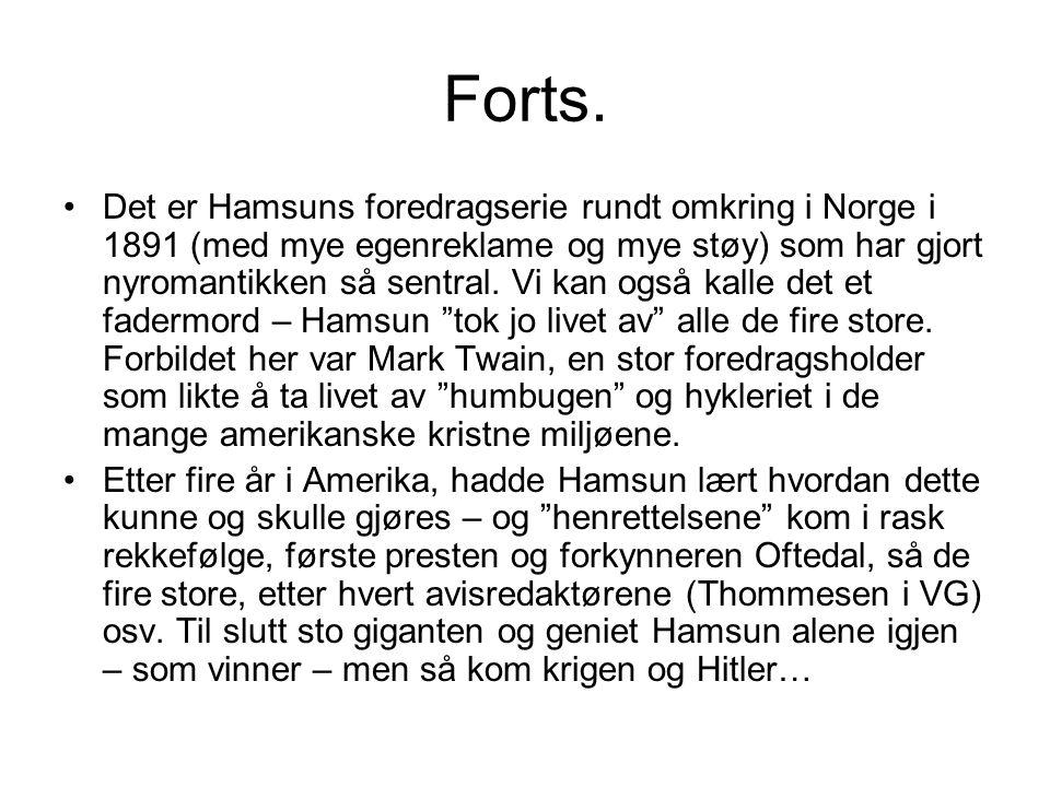 Forts. •Det er Hamsuns foredragserie rundt omkring i Norge i 1891 (med mye egenreklame og mye støy) som har gjort nyromantikken så sentral. Vi kan ogs