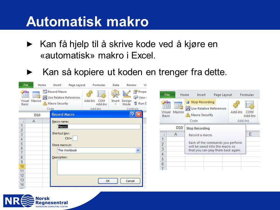Automatisk makro ► Kan få hjelp til å skrive kode ved å kjøre en «automatisk» makro i Excel. ► Kan så kopiere ut koden en trenger fra dette.