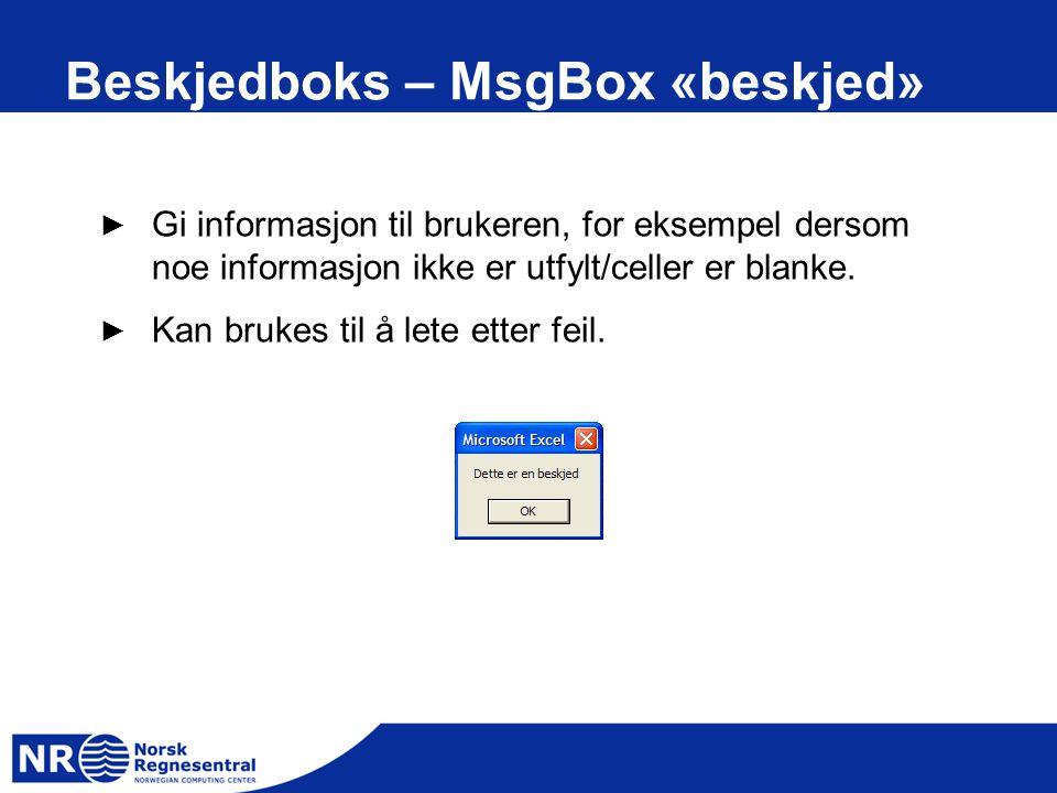 Beskjedboks – MsgBox «beskjed» ► Gi informasjon til brukeren, for eksempel dersom noe informasjon ikke er utfylt/celler er blanke. ► Kan brukes til å