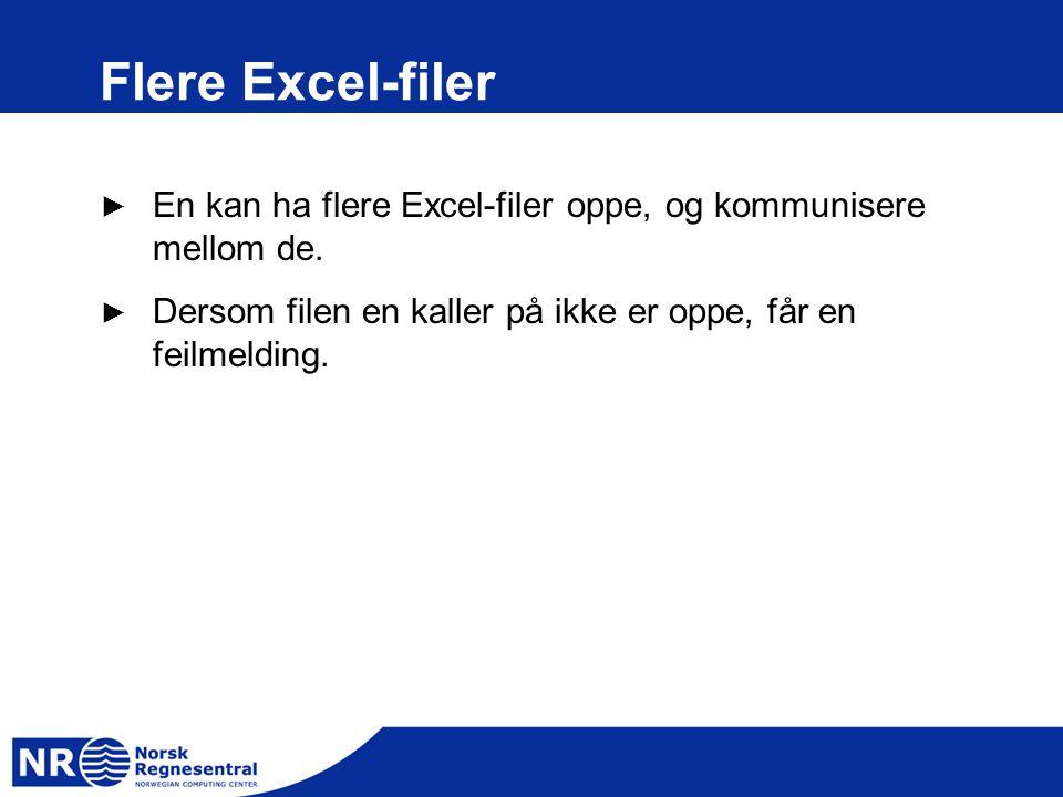 Flere Excel-filer ► En kan ha flere Excel-filer oppe, og kommunisere mellom de. ► Dersom filen en kaller på ikke er oppe, får en feilmelding.