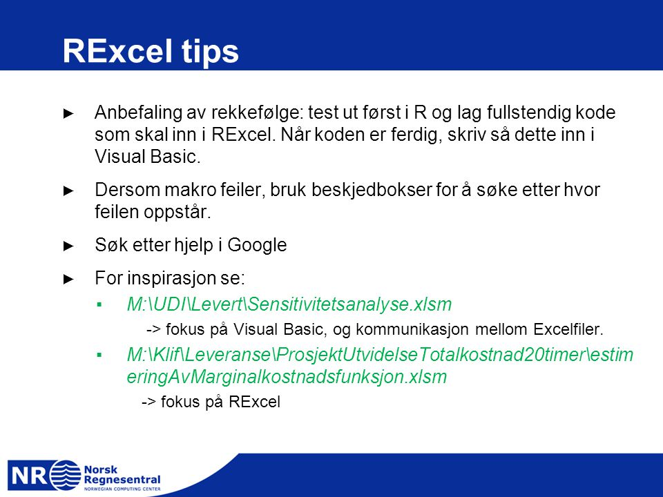RExcel tips ► Anbefaling av rekkefølge: test ut først i R og lag fullstendig kode som skal inn i RExcel. Når koden er ferdig, skriv så dette inn i Vis