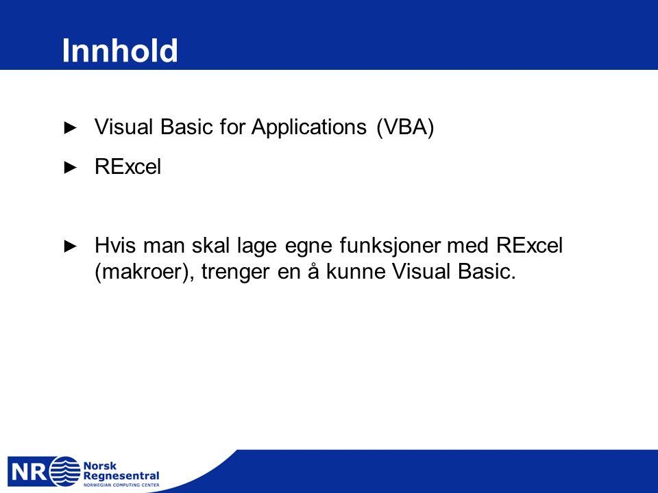 Innhold ► Visual Basic for Applications (VBA) ► RExcel ► Hvis man skal lage egne funksjoner med RExcel (makroer), trenger en å kunne Visual Basic.