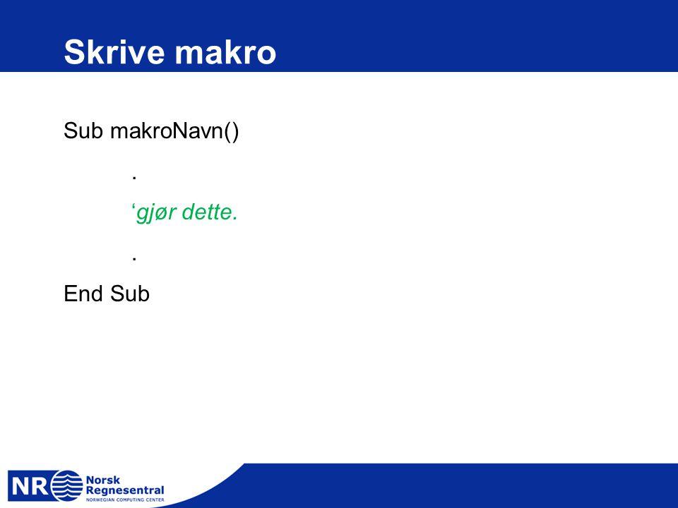 Skrive makro Sub makroNavn(). 'gjør dette.. End Sub