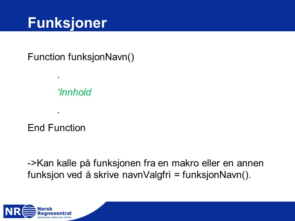 Funksjoner Function funksjonNavn(). 'Innhold. End Function ->Kan kalle på funksjonen fra en makro eller en annen funksjon ved å skrive navnValgfri = f