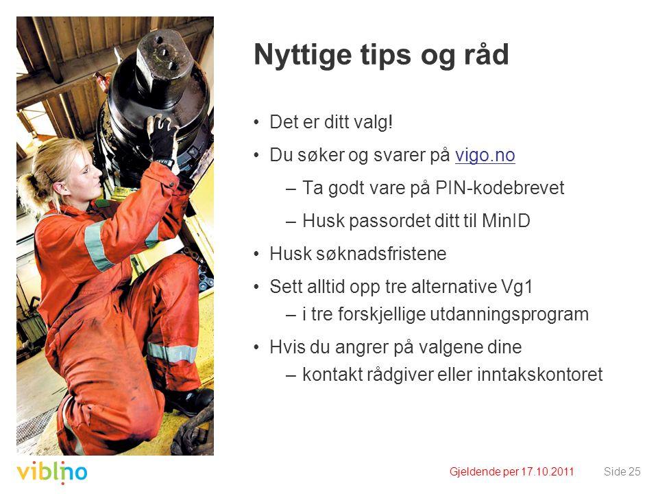 Gjeldende per 17.10.2011Side 25 Nyttige tips og råd •Det er ditt valg! •Du søker og svarer på vigo.novigo.no –Ta godt vare på PIN-kodebrevet –Husk pas