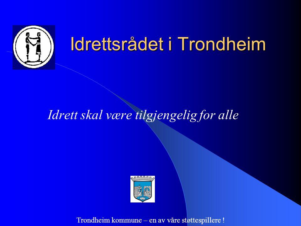 Idrettsrådet i Trondheim Idrett skal være tilgjengelig for alle Trondheim kommune – en av våre støttespillere !