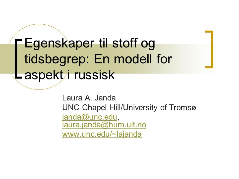 Egenskaper til stoff og tidsbegrep: En modell for aspekt i russisk Laura A.