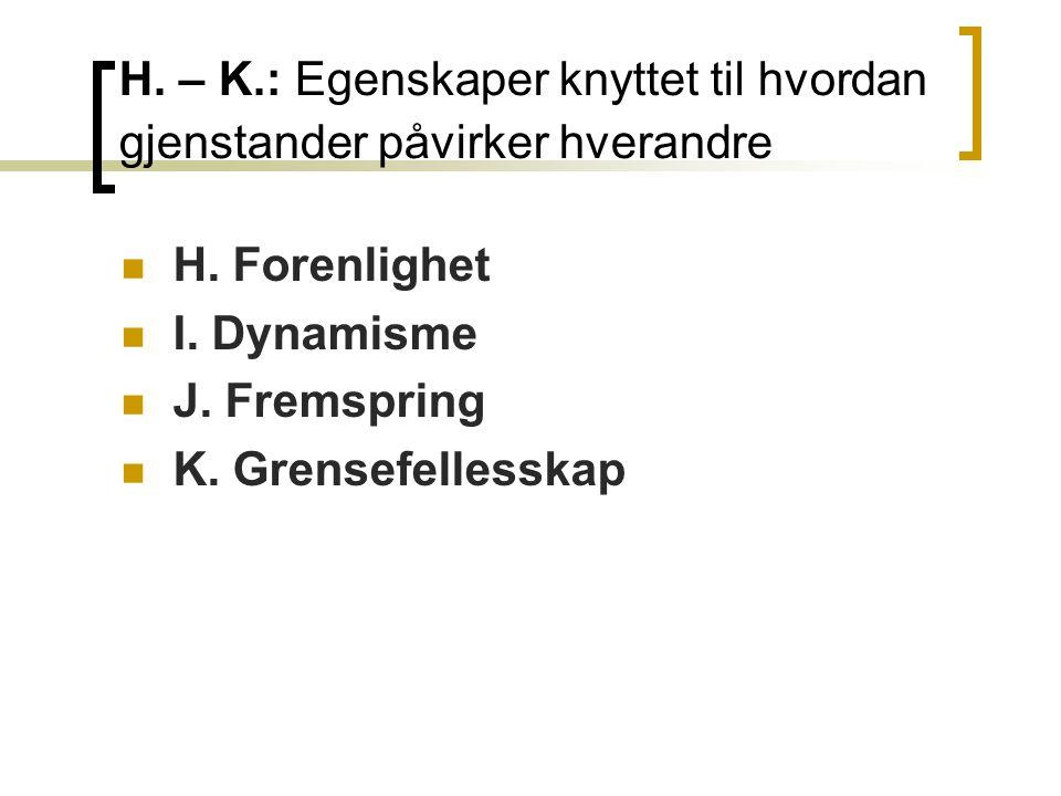 H.– K.: Egenskaper knyttet til hvordan gjenstander påvirker hverandre  H.