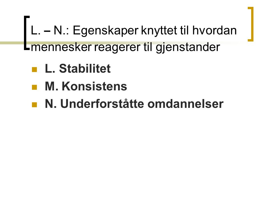 L.– N.: Egenskaper knyttet til hvordan mennesker reagerer til gjenstander  L.