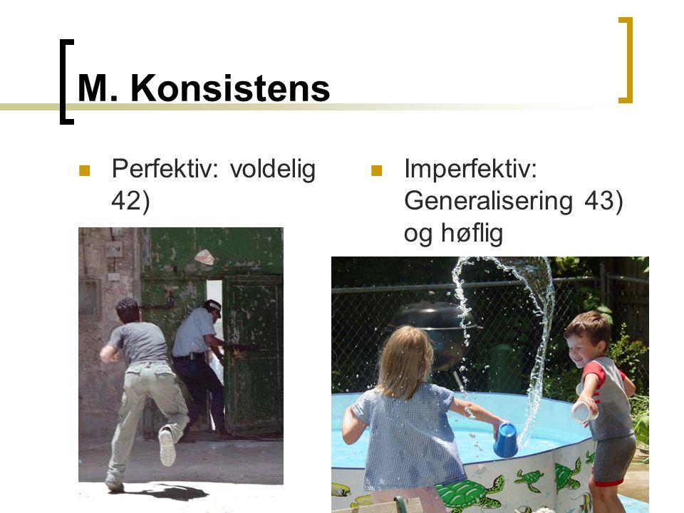 M. Konsistens  Perfektiv: voldelig 42)  Imperfektiv: Generalisering 43) og høflig