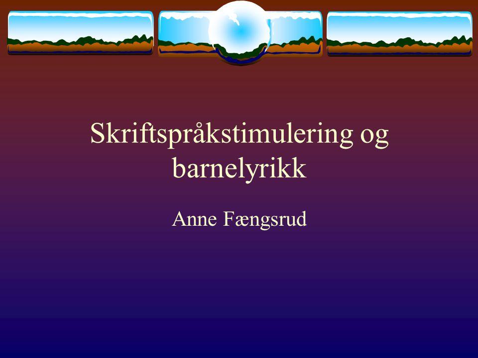 Skriftspråkstimulering og barnelyrikk Anne Fængsrud