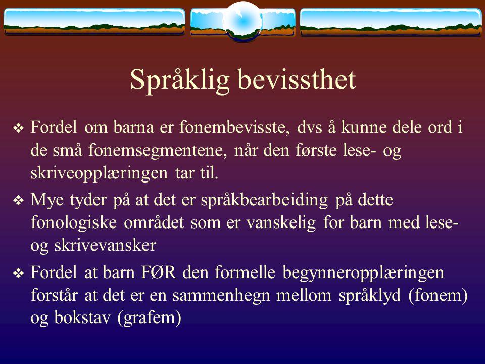 Språklig bevissthet  Fordel om barna er fonembevisste, dvs å kunne dele ord i de små fonemsegmentene, når den første lese- og skriveopplæringen tar til.