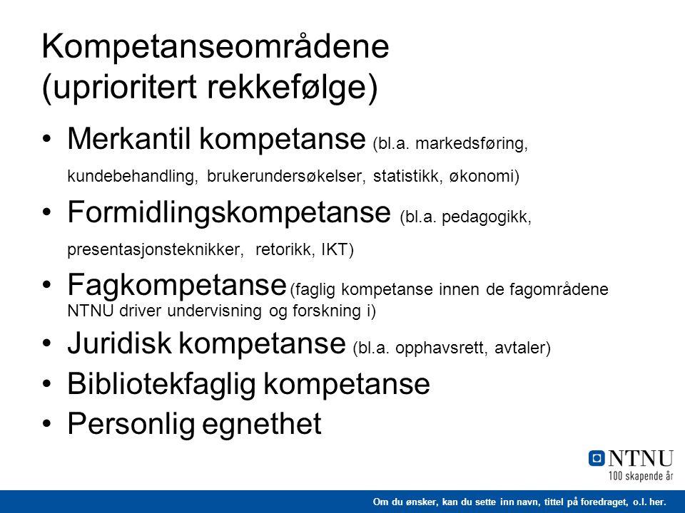 Om du ønsker, kan du sette inn navn, tittel på foredraget, o.l. her. Kompetanseområdene (uprioritert rekkefølge) •Merkantil kompetanse (bl.a. markedsf