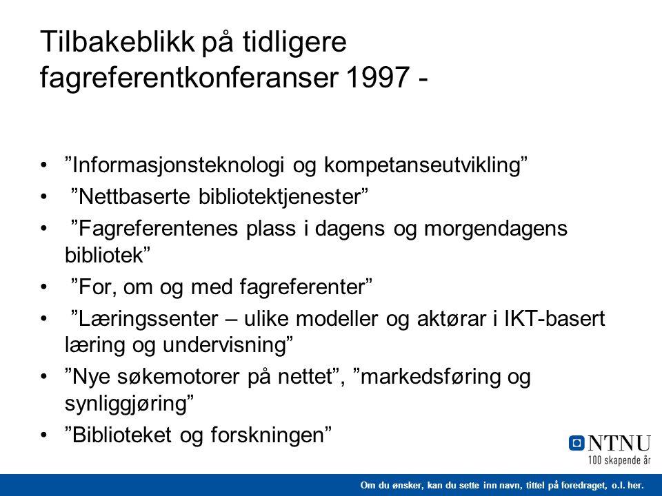 """Om du ønsker, kan du sette inn navn, tittel på foredraget, o.l. her. Tilbakeblikk på tidligere fagreferentkonferanser 1997 - •""""Informasjonsteknologi o"""