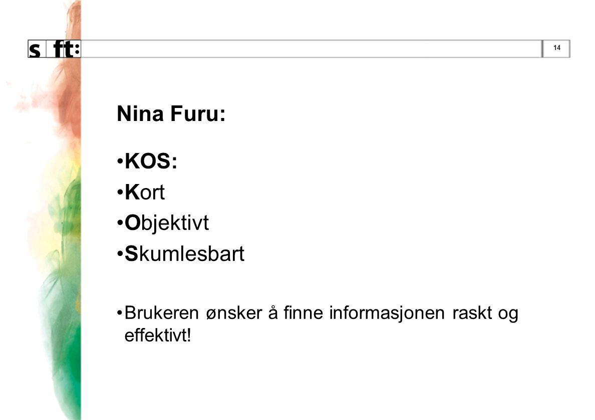 14 Nina Furu: •KOS: •Kort •Objektivt •Skumlesbart •Brukeren ønsker å finne informasjonen raskt og effektivt!