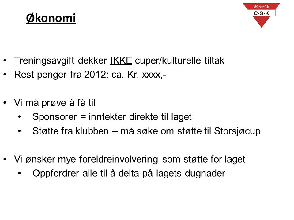Økonomi •Treningsavgift dekker IKKE cuper/kulturelle tiltak •Rest penger fra 2012: ca.