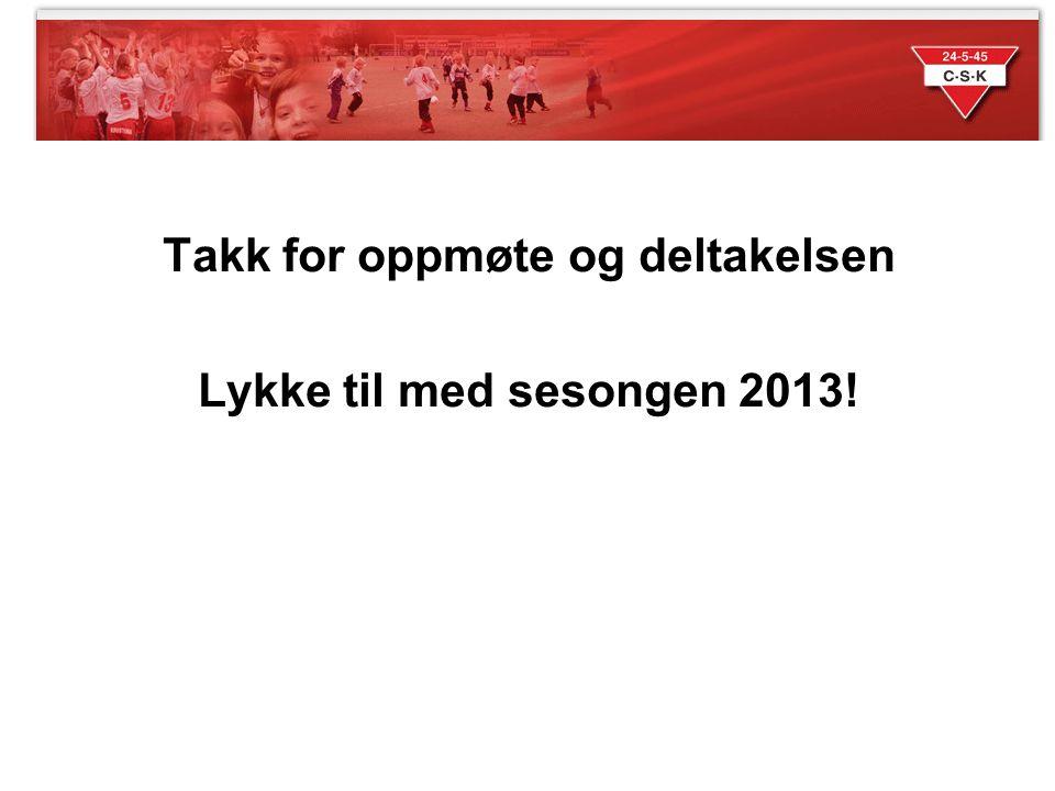 Takk for oppmøte og deltakelsen Lykke til med sesongen 2013!