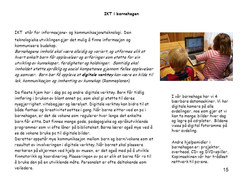IKT i barnehagen IKT står for informasjons- og kommunikasjonsteknologi.