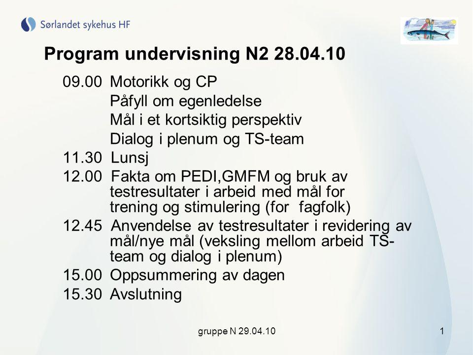 gruppe N 29.04.101 Program undervisning N2 28.04.10 09.00Motorikk og CP Påfyll om egenledelse Mål i et kortsiktig perspektiv Dialog i plenum og TS-tea