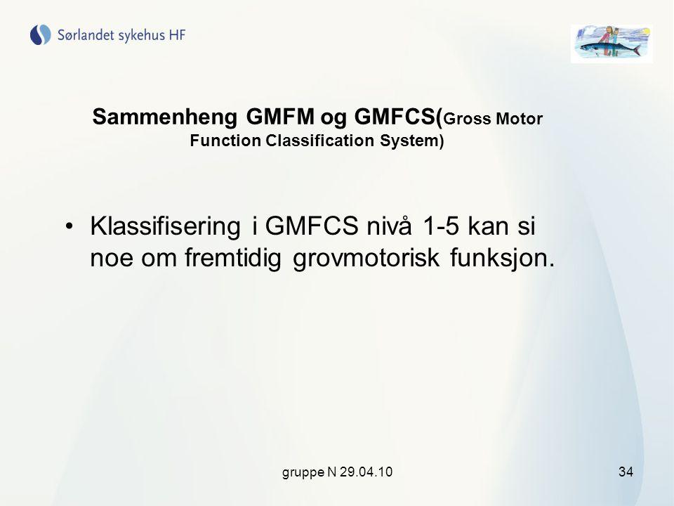 gruppe N 29.04.1034 Sammenheng GMFM og GMFCS( Gross Motor Function Classification System) •Klassifisering i GMFCS nivå 1-5 kan si noe om fremtidig gro