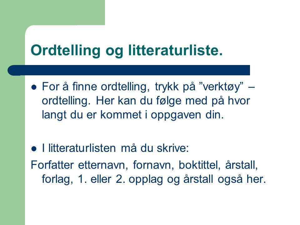 """Ordtelling og litteraturliste.  For å finne ordtelling, trykk på """"verktøy"""" – ordtelling. Her kan du følge med på hvor langt du er kommet i oppgaven d"""