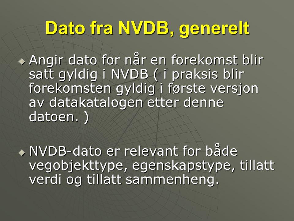 Dato fra NVDB, generelt  Angir dato for når en forekomst blir satt gyldig i NVDB ( i praksis blir forekomsten gyldig i første versjon av datakatalogen etter denne datoen.