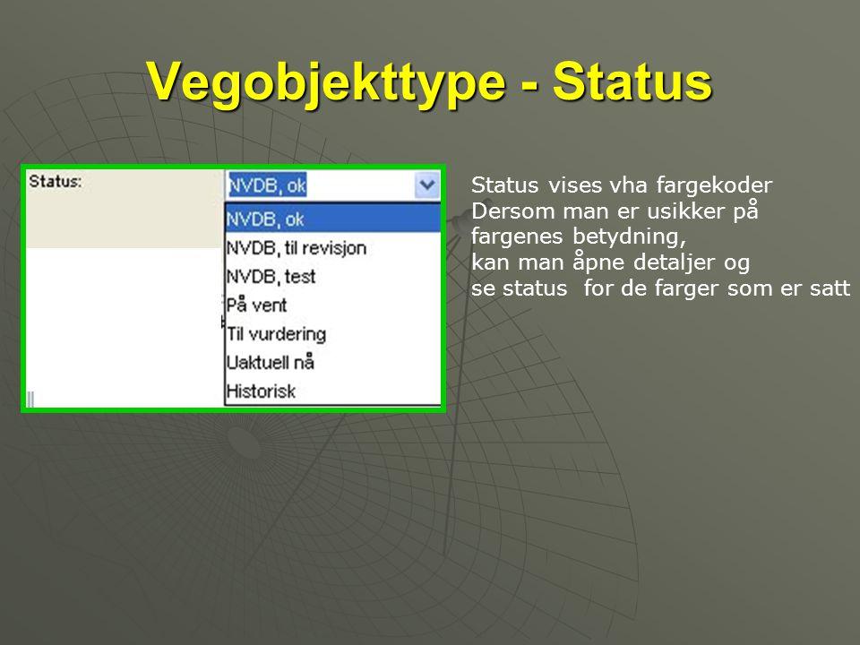 Vegobjekttype - Status Status vises vha fargekoder Dersom man er usikker på fargenes betydning, kan man åpne detaljer og se status for de farger som er satt