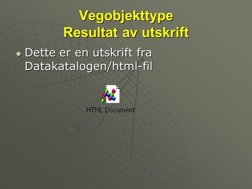 Vegobjekttype Resultat av utskrift  Dette er en utskrift fra Datakatalogen/html-fil