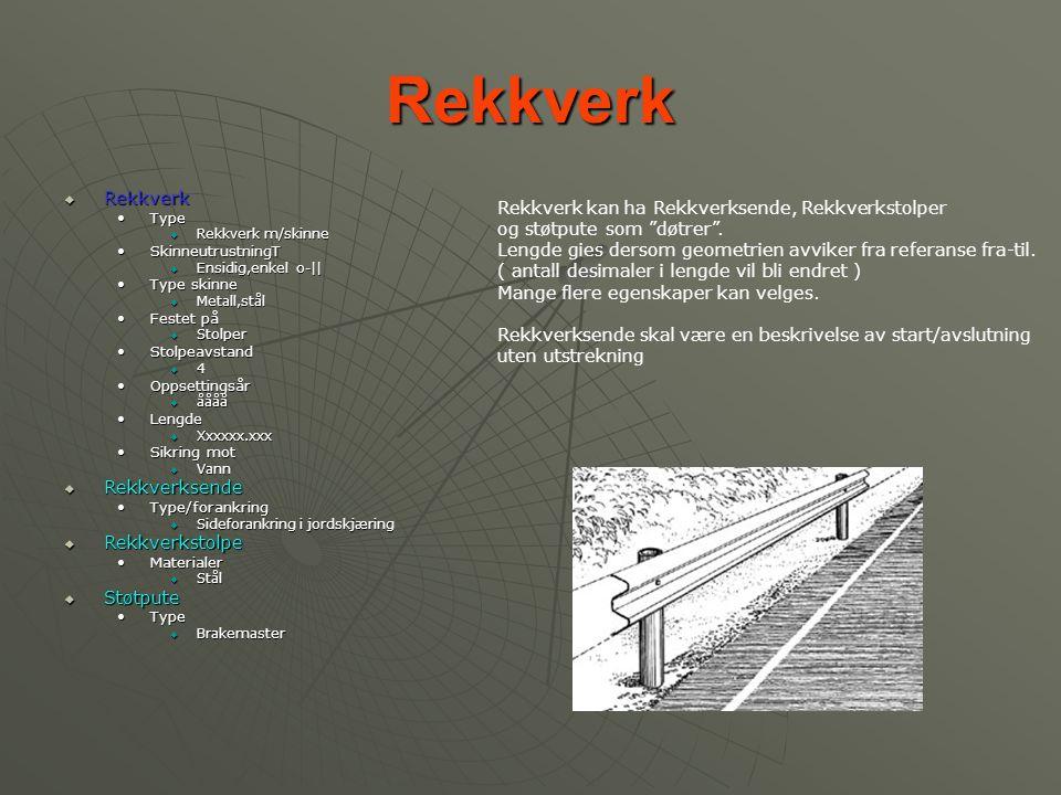 Rekkverk  Rekkverk •Type  Rekkverk m/skinne •SkinneutrustningT  Ensidig,enkel o-|| •Type skinne  Metall,stål •Festet på  Stolper •Stolpeavstand 