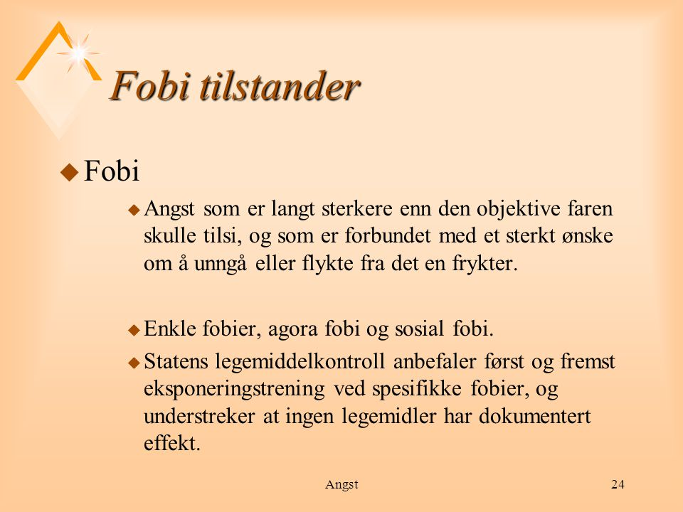 Angst25 Enkle fobier u Definisjon u Fobier som er knyttet til spesielle situasjoner, handlinger, ting, dyr i et omfang som invalidiserer dem i en rekke situasjoner.
